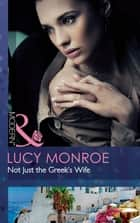 Not Just the Greek's Wife (Mills & Boon Modern) ebook by Lucy Monroe