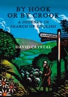 By Hook Or By Crook: A Journey in Search of English ebook by David Crystal