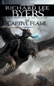The Captive Flame - Brotherhood of the Griffon, Book I ebook by Richard Lee Byers