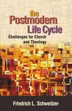 The Postmodern Life Cycle - Challenges for Church and Theology ebook by Friedrich Schweitzer