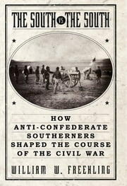 The South Vs. The South - How Anti-Confederate Southerners Shaped the Course of the Civil War ebook by William W. Freehling