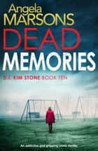 Dead Memories - An addictive and gripping crime thriller ekitaplar by Angela Marsons