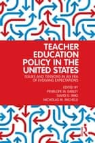 Teacher Education Policy in the United States - Issues and Tensions in an Era of Evolving Expectations ebook by Penelope M. Earley, David G. Imig, Nicholas M. Michelli