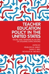 Teacher Education Policy in the United States - Issues and Tensions in an Era of Evolving Expectations ebook by