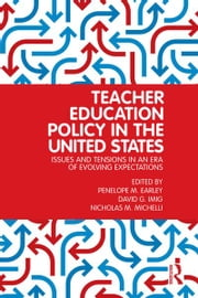 Teacher Education Policy in the United States - Issues and Tensions in an Era of Evolving Expectations ebook by Penelope M. Earley,David G. Imig,Nicholas M. Michelli