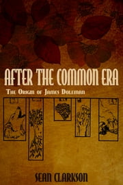 After the Common Era: The Origin of James Doleman ebook by Sean Clarkson