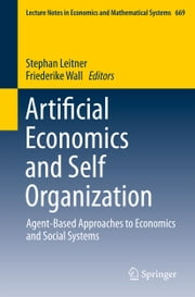 Artificial Economics and Self Organization - Agent-Based Approaches to Economics and Social Systems ebook by Stephan Leitner,Friederike Wall