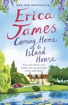 Coming Home to Island House - Escape with an enchanting family drama from the Sunday Times bestseller ebook by