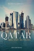 Qatar - Small State, Big Politics, Updated Edition ebook by Mehran Kamrava