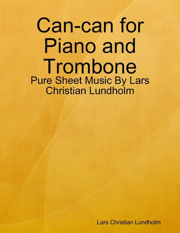 Can-can for Piano and Trombone - Pure Sheet Music By Lars Christian Lundholm ebook by Lars Christian Lundholm