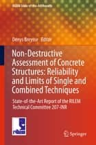 Non-Destructive Assessment of Concrete Structures: Reliability and Limits of Single and Combined Techniques - State-of-the-Art Report of the RILEM Technical Committee 207-INR ebook by Denys Breysse