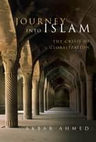 Journey into Islam ebook by Akbar Ahmed