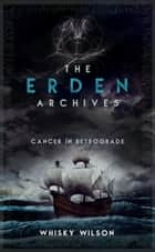 The Erden Archives - Cancer in Retrograde ebook by Whisky Wilson