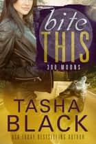 Bite This! - 300 Moons #3 ebook by Tasha Black