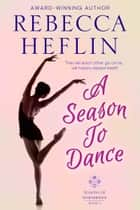 A Season to Dance ebook by Rebecca Heflin