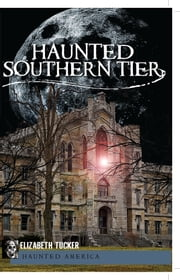 Haunted Southern Tier ebook by Elizabeth Tucker