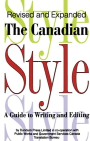 The Canadian Style - A Guide to Writing and Editing ebook by Public Works and Government Services Canada Translation Bureau, Dundurn