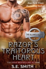 Razor's Traitorous Heart: The Alliance Book 2 ebook by S.E. Smith