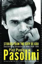 Stories from the City of God - Sketches and Chronicles of Rome ebook by Pier Paolo Pasolini, Walter Siti