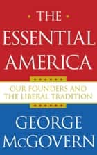 The Essential America - Our Founders and the Liberal Tradition ebook by George McGovern