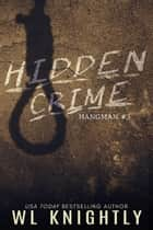 Hidden Crime - Hangman, #3 ebook by WL Knightly