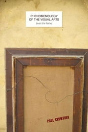 Phenomenology of the Visual Arts (even the frame) ebook by Paul Crowther