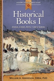 Historical Books I: - Joshua, Judges, Ruth, 1 and 2 Samuel ebook by William A. Anderson, DMin, PhD
