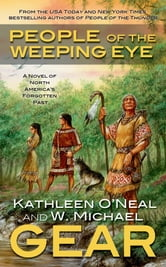 People of the Weeping Eye - Book One of the Moundville Duology ebook by W. Michael Gear,Kathleen O'Neal Gear