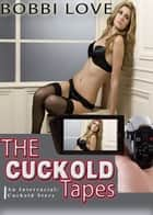 The Cuckold Tapes ebook by Bobbi Love