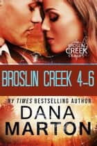 Broslin Creek Boxed Set (Books 4-6) ebook by Dana Marton