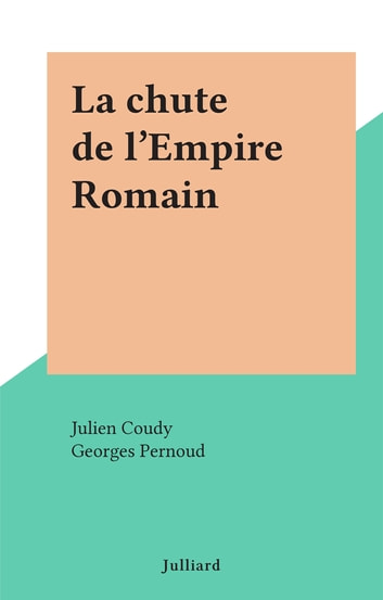La chute de l'Empire Romain ebook by Julien Coudy,Georges Pernoud