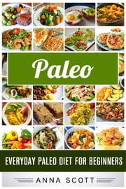 Paleo : Everyday Paleo Diet for Beginners - Everyday Paleo diet recipes, #11 ebook by Anna Scott