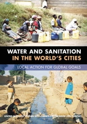 Water and Sanitation in the World's Cities - Local Action for Global Goals ebook by Un-Habitat