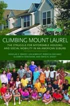 Climbing Mount Laurel - The Struggle for Affordable Housing and Social Mobility in an American Suburb ebook by Douglas S. Massey, Len Albright, Rebecca Casciano,...