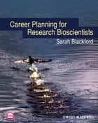 Career Planning for Research Bioscientists ebook by Sarah Blackford