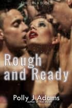 Rough and Ready - Three in a Book, #3 ebook by