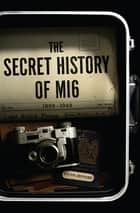 The Secret History of MI6 - 1909-1949 eBook by Keith Jeffery