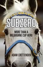 Subzero - More than a Melbourne Cup Hero ebook by Adam Crettenden