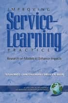 Improving ServiceLearning Practice - Research on Models to Enhance Impacts ebook by Susan Root, Jane Callahan, Shelley H. Billig