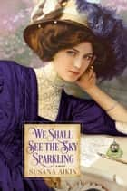 We Shall See the Sky Sparkling ebook by Susana Aikin
