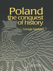 Poland - The Conquest of History ebook by George Sanford