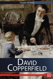 The Personal History, Adventures, Experience and Observation of David Copperfield the Younger of Blunderstone Rookery ebook by Charles Dickens