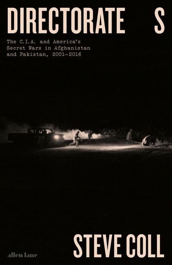 Directorate s ebook by steve coll 9780718194482 rakuten kobo directorate s the cia and americas secret wars in afghanistan and pakistan 2001 fandeluxe Image collections