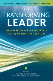 The Transforming Leader - New Approaches to Leadership for the Twenty-first Century ebook by Carol S. Pearson