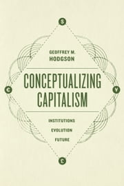 Conceptualizing Capitalism - Institutions, Evolution, Future ebook by Geoffrey M. Hodgson