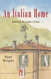 An Italian Home: Settling by Lake Como ebook by Paul Wright