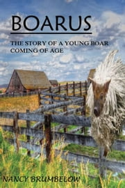 Boarus: The Story of a Young Boar Coming of Age ebook by Nancy Brumbelow
