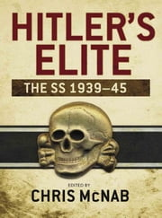 Hitler?s Elite - The SS 1939-45 ebook by Chris McNab
