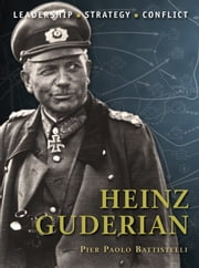 Heinz Guderian ebook by Pier Paolo Battistelli,Mr Adam Hook