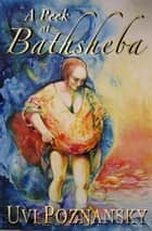 A Peek at Bathsheba - The David Chronicles, #2 ebook by Uvi Poznansky